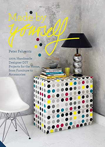 9781909342477: Made By Yourself: 100% Handmade Designer DIY Projects for the Home, from Furniture to Accessories