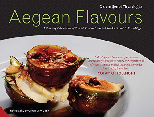 Aegean Flavours. A Culinary Celebration of Turkish Cuisine from Hot Smoked Lamb to Baked Figs.