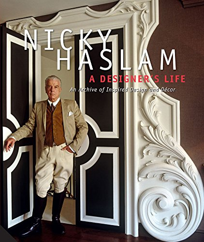 A Designer's Life: An Archive of Inspired Design and Décor: Haslam, Nicky