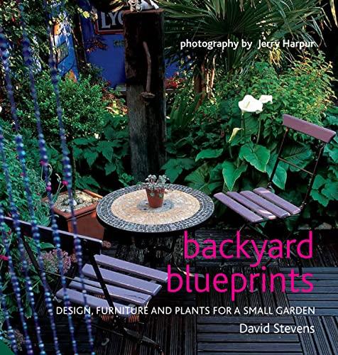 Backyard Blueprints: Design, Furniture and Plants for a Small Garden: David Stevens