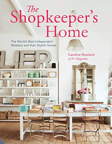 The Shopkeeper's Home: The World's Best Independent Retailers and their Stylish Homes: ...