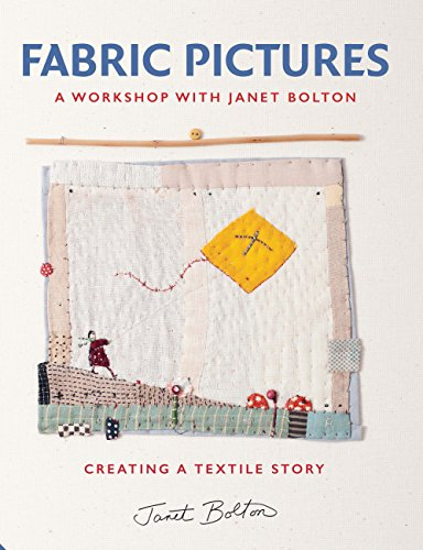 9781909342965: Fabric Pictures: A Workshop With Janet Bolton: Creating a Textile Story