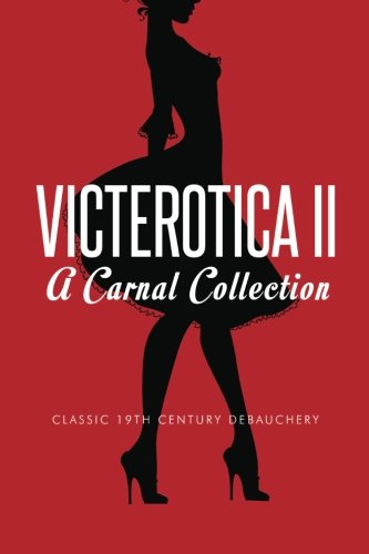 Victerotica II - A Carnal Collection (More Sex Stories from the Victorian Age): Anonymous