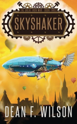 Skyshaker (The Great Iron War, Book 3): Wilson, Dean F.