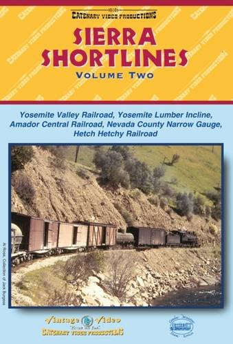 9781909358263: Sierra Shortlines: Yosemite Valley Railroad, Nevada County Narrow Gauge Railroad and the Hetch Hetch Dam Railroad Vol. 2