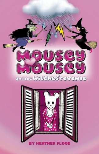 Mousey Mousey and the Witches' Revenge: Flood, Heather