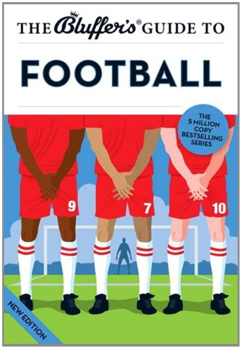9781909365643: The Bluffer's Guide to Football (Bluffer's Guides)