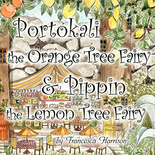 Portokali the Orange Tree Fairy and Pippin the Lemon Tree Fairy: Francesca Harrison
