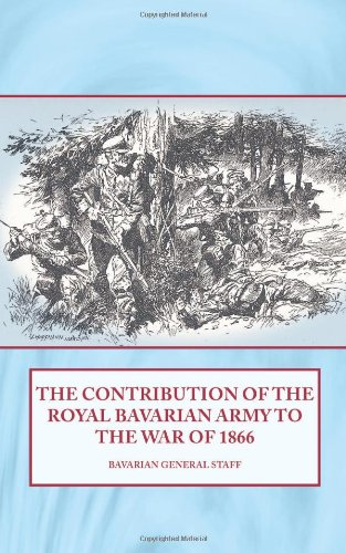 The Contribution of the Royal Bavarian Army to the War of 1866 (Hardback): Bavarian General Staff