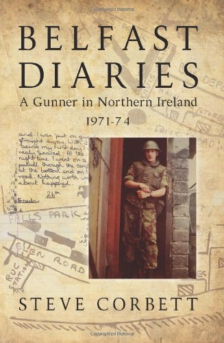 9781909384071: Belfast Diaries: A Gunner In Northern Ireland 1971-74