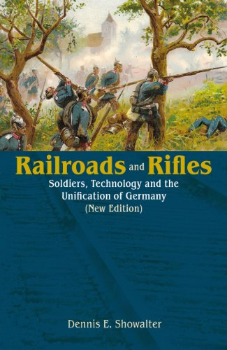 9781909384194: Railroads and Rifles. Soldiers, Technology and the Unification of Germany (New Edition). (Helion Studies in Military History)