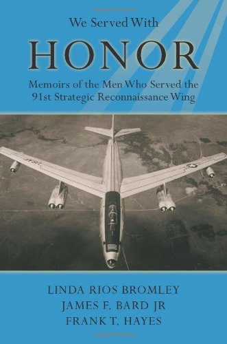We Served With Honor: Memoirs of the Men Who Served the 91st Strategic Reconnaissance Wing: Linda ...