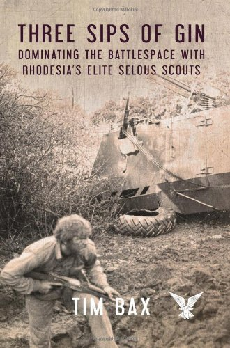 9781909384293: Three Sips of Gin: Dominating the Battlespace with Rhodesia's Famed Selous Scouts