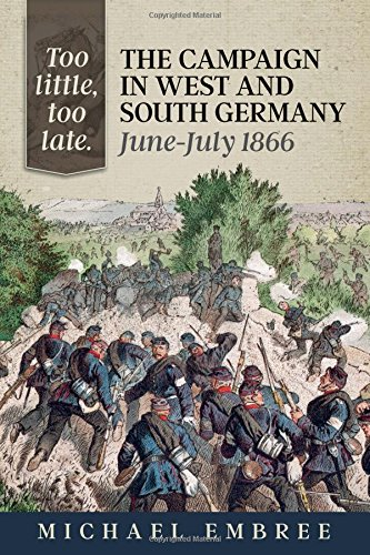 9781909384507: Too Little, Too Late: The Campaign in West and South Germany, June-July 1866