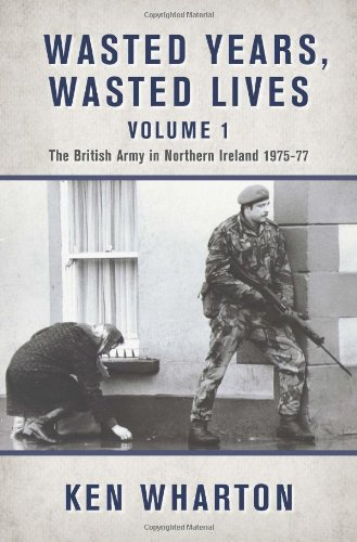 9781909384552: Wasted Years, Wasted Lives Volume 1. The British Army in Northern Ireland 1975-77