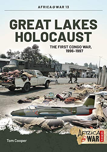Great Lakes Holocaust: The First Congo War, 1996-1997 (Africa@war 13): Cooper, Tom