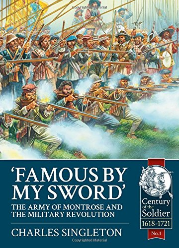 9781909384972: Famous by My Sword: The Army of Montrose and the Military Revolution