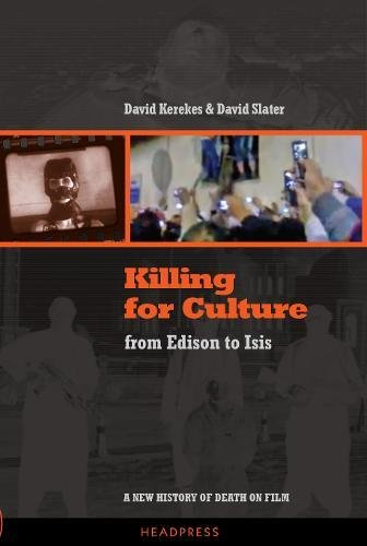 9781909394346: Killing For Culture: From Edison to ISIS: A New History of Death on Film