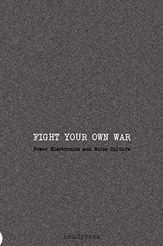9781909394407: Fight Your Own War (paperback): Power Electronics and Noise Culture