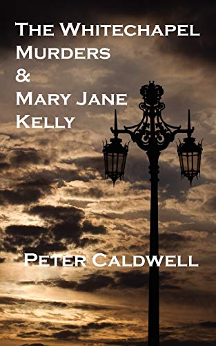 The Whitechapel Murders Mary Jane Kelly (Paperback): Peter Caldwell