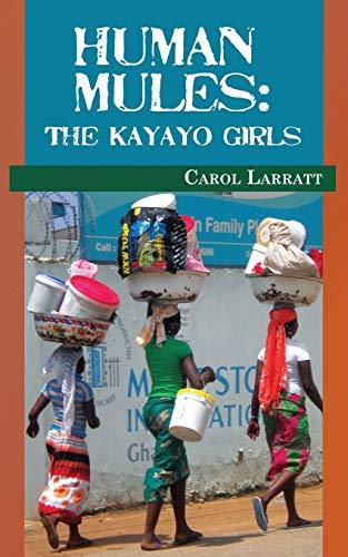 Human Mules: The Kayayo Girls: Larratt, Carol