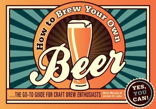 How to Brew Your Own Beer: Murphy, Mark