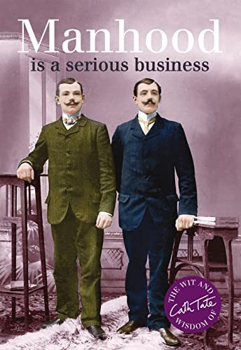 Manhood: Is a Serious Business (Wit & Wisdom of Cath Tate): Cath Tate