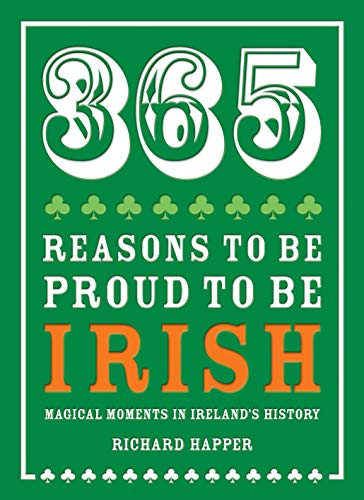 9781909396401: 365 Reasons to be Proud to be Irish: Magical Moments in Ireland's History