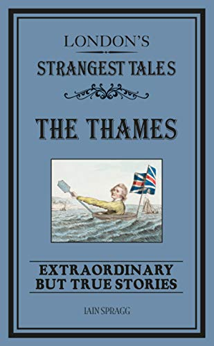 London's Strangest: The Thames: Iain Spragg