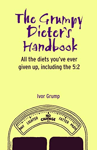 The Grumpy Dieter's Handbook: All the Diets You've Ever Given Up, Including the 5:2: ...