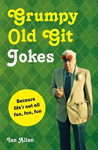 Grumpy Old Git Jokes: Because Life's Not All Fun, Fun, Fun: Ian Allen