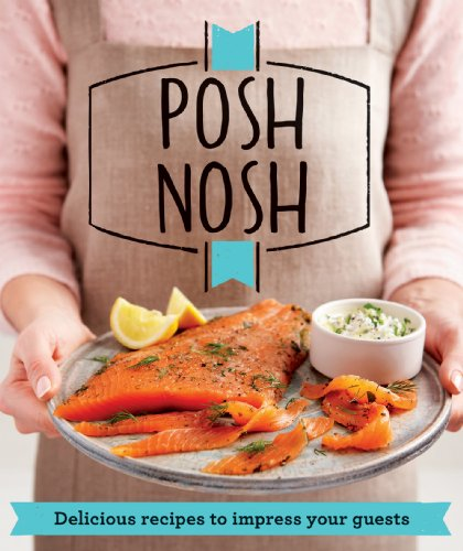 9781909397002: Posh Nosh: Delicious Recipes That Will Impress Your Guests