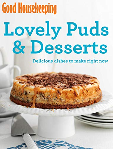 Lovely Puds & Desserts: Delicious dishes to make right now (Good Housekeeping): Good ...