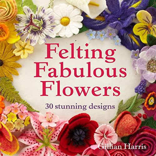 9781909397392: Felting Fabulous Flowers: 30 stunning designs