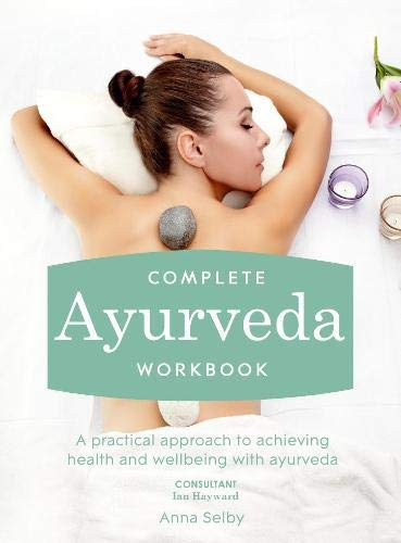 Complete Ayurveda Workbook: A Practical Approach to Achieving Health and Well-being with Ayurveda: ...