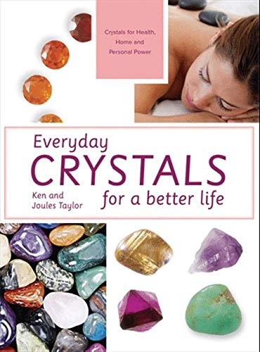 Everyday Crystals for a Better Life: Crystals for Health, Home and Personal Power: Taylor, Ken; ...