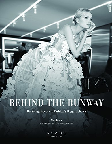 Behind the Runway: Backstage Access to Fashion's Biggest Shows: Lever, Matt