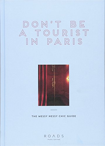 9781909399976: Don't Be a Tourist in Paris: The Messy Nessy Chic Guide