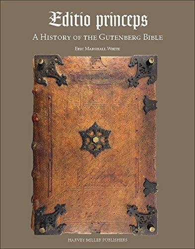 Editio Princeps: A History of the Gutenberg: Eric White