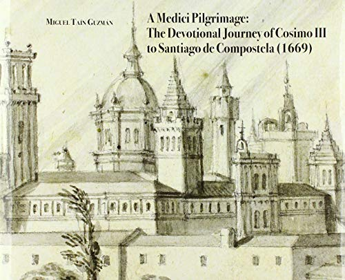 9781909400931: A Medici Pilgrimage: The Devotional Journey of Cosimo III to Santiago De Compostela 1669