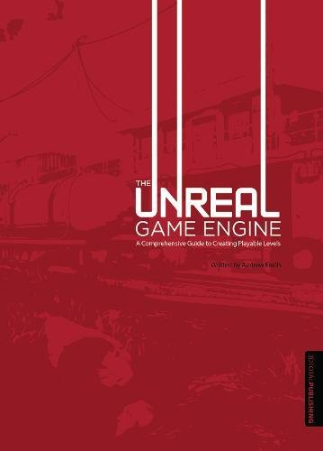 9781909414044: THE UNREAL GAME ENGINE: A Comprehensive Guide to Creating Playable Levels
