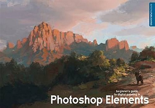 Beginner's Guide to Digital Painting in Photoshop Elements: Smit, David, Spray, Eric