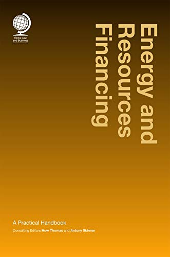 Energy and Resources Financing: A Practical Handbook: Huw Thomas