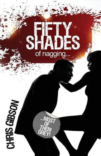 Fifty Shades of Nagging: Most of Them: Chris Gibson