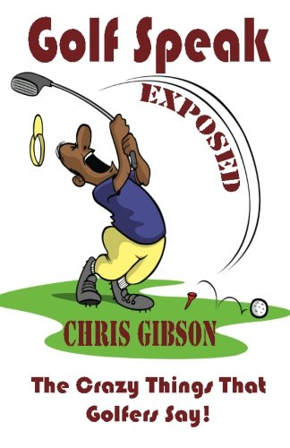 9781909429093: Golf Speak Exposed: The Crazy Things That Golfer's Say (I Knew I Was Gonna Do That!)