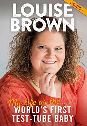 Louise Brown: My Life as the World's First Test-Tube Baby: Brown, Louise J.