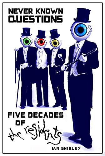 9781909454262: Never Known Questions: Five Decades of The Residents