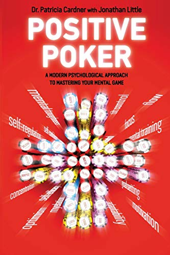 Positive Poker: A Modern Psychological Approach To Mastering Your Mental Game (1909457078) by Little, Jonathan; Cardner, Patricia