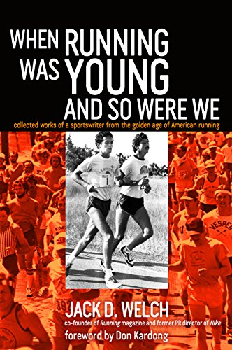 9781909457164: When Running Was Young and So Were We: Collected Works of a Sportswriter from the Golden Age of American Running