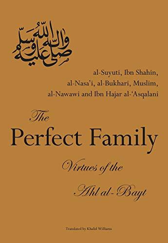 The Perfect Family: Virtues of the Ahl: Jalal al-Din al-Suyuti;